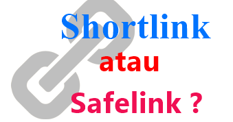 Pengertian Shortlink dan Safelink