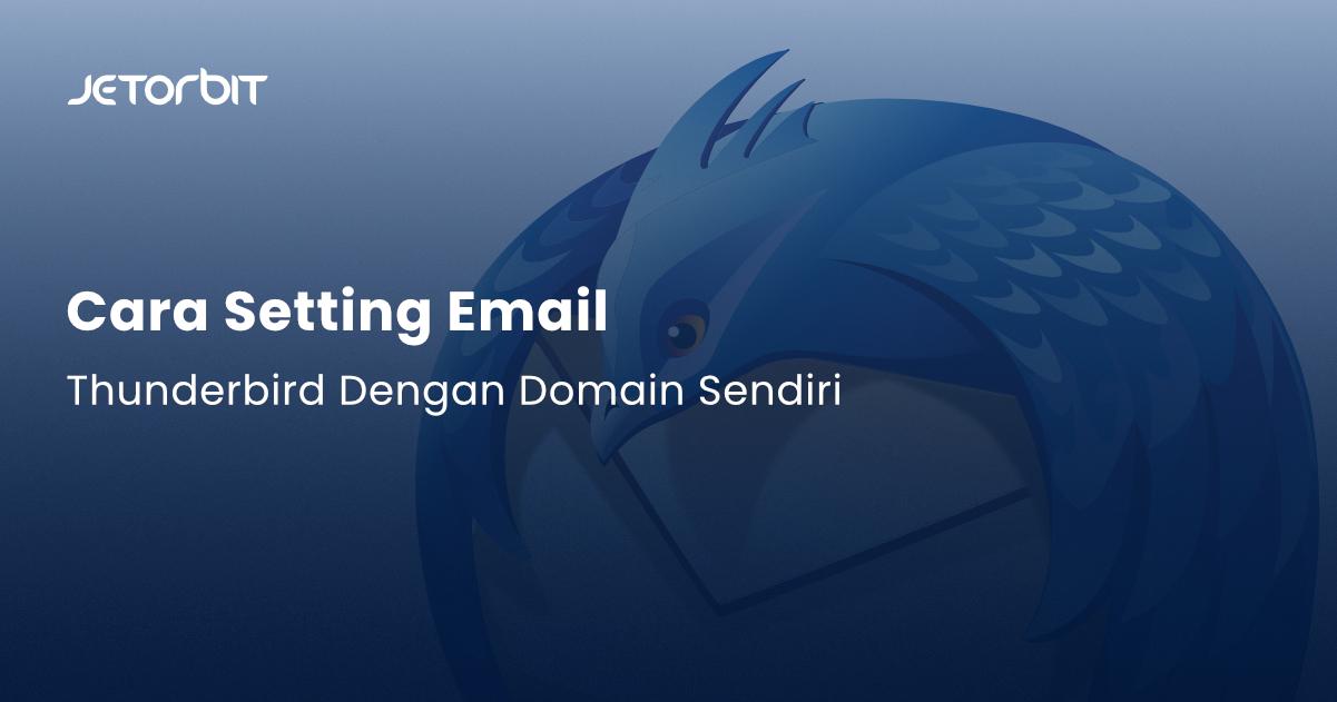 Cara Setting Email di Thunderbird Dengan Domain Sendiri