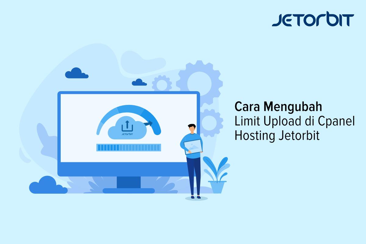 Cara Mengubah Limit Upload di Cpanel Hosting Jetorbit